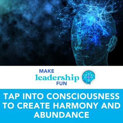 Tap into Consciousness to Create Harmony