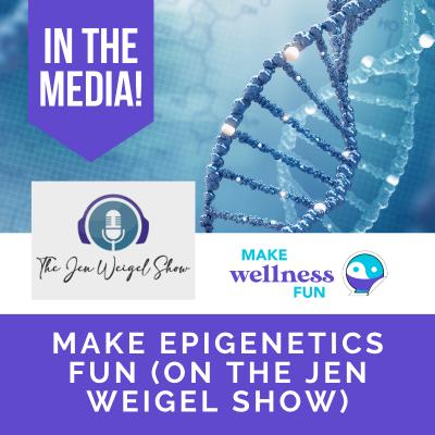 Make Epigenetics Fun (on the Jen Weigel Show)