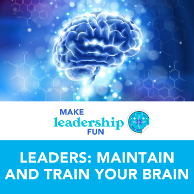 Leaders: Maintain and Train Your Brain