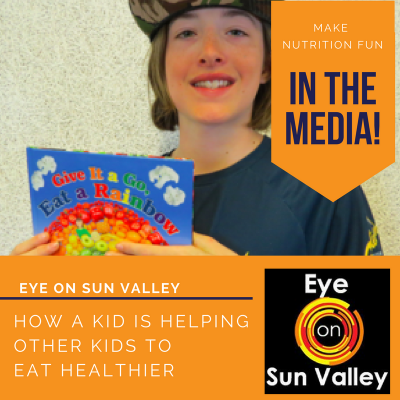 A Kid Helps Other Kids to Eat Healthier (Article in Eye on Sun Valley)