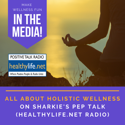 Holistic Wellness Tips from Sharkie's Pep Talk (HealthyLife.net Radio)