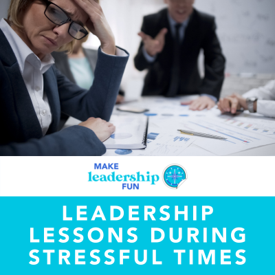 Leadership Lessons During Stressful Times