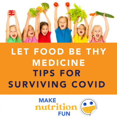 Let Food Be Thy Medicine: Tips for Surviving COVID