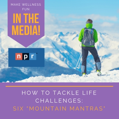 How to Tackle Life Challenges: Mantras from the Mountains