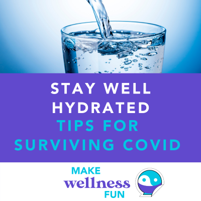 Stay Well Hydrated (and electrolytes): Tips for Surviving COVID