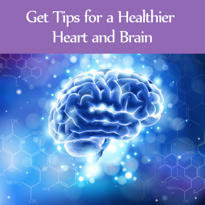 Tips for a Healthier Heart and Brain
