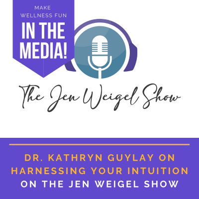 Harnessing Your Intuition: Dr. Kathryn Guylay on The Jen Weigel Show