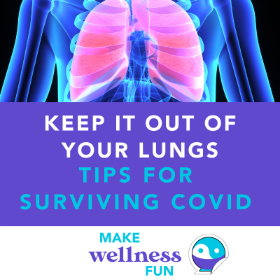 Keep it Out of Your Lungs: Tips for Surviving COVID