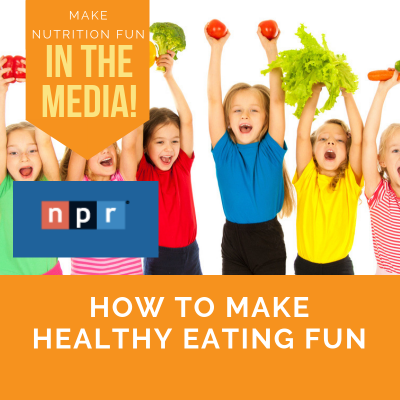 NPR Interview: How to Make Healthy Eating Fun