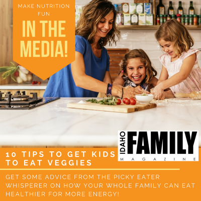 Fun Ways to Get Kids to Eat Their Veggies (Article in Idaho Family Magazine)