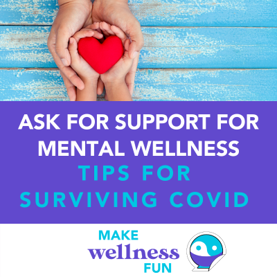 Ask for Support for Mental Wellness: Tips for Surviving COVID