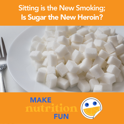 Sitting is the New Smoking; Is Sugar the New Heroin?